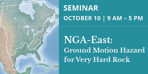 Oct. 10: NGA-East Seminar – Ground Motion Hazard for Very Hard Rock