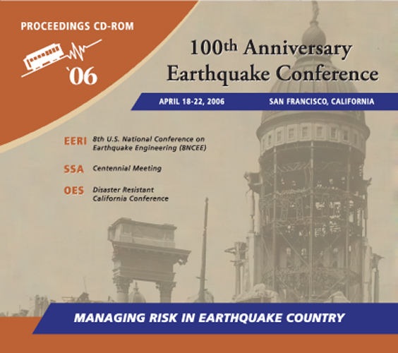 8th U.S. National Conference on Earthquake Engineering (100th Anniversary Earthquake Conference, April 18-22, 2006, San Francisco, CA), Proceedings CD-ROM