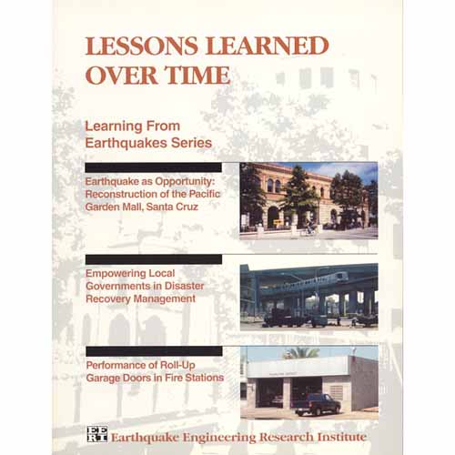 Lessons Learned Over Time, Volume I: The Reconstruction of Pacific Garden Mall, Santa Cruz/Empowering Local Governments in Disaster Recovery Management/Roll-Up Garage Doors in Fire Stations